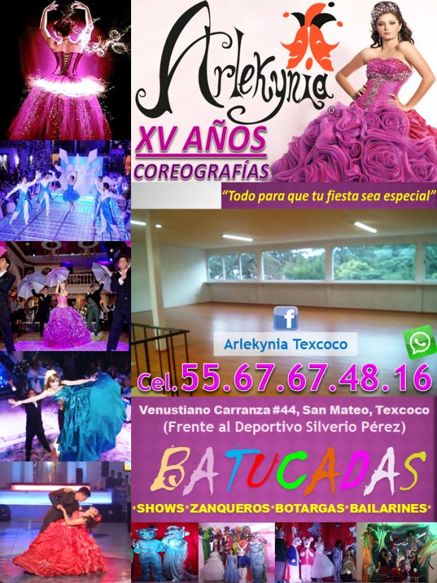 """ARLEKYNIA COREOGRAFIAS XV AÑOS CEL. 5567674816 arlekynia@gmail.com facebook: Arlekynia Texcoco SE PONEN COREOGRAFIAS PARA TODO TIPO DE EVENTO.  EL MEJOR PRECIO EN PAQUETE! SERVICIO A DOMICILIO O EN LA ACADEMIA DE BAILE.  CONTAMOS CON UN ESPACIO DE 90M"""" CONTRATA TAMBIEN: BATUCADA, SHOWS, AUDIO, DJ, ILUMINACIÓN,PISTA DE"""